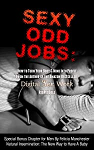 Sexy Odd Jobs: How to Turn Your Body & Mind Into a Business