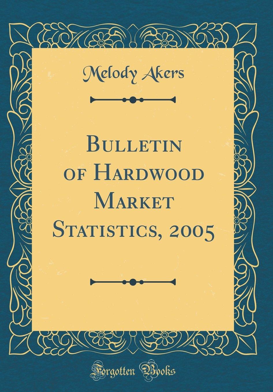 Bulletin of Hardwood Market Statistics, 2005 (Classic Reprint) pdf epub