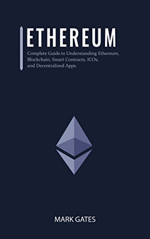 Ethereum: Complete Guide to Understanding Ethereum; Blockchain; Smart Contracts; ICOs; and Decentralized Apps. Includes guides on buying Ether; Cryptocurrencies and Investing in ICOs.