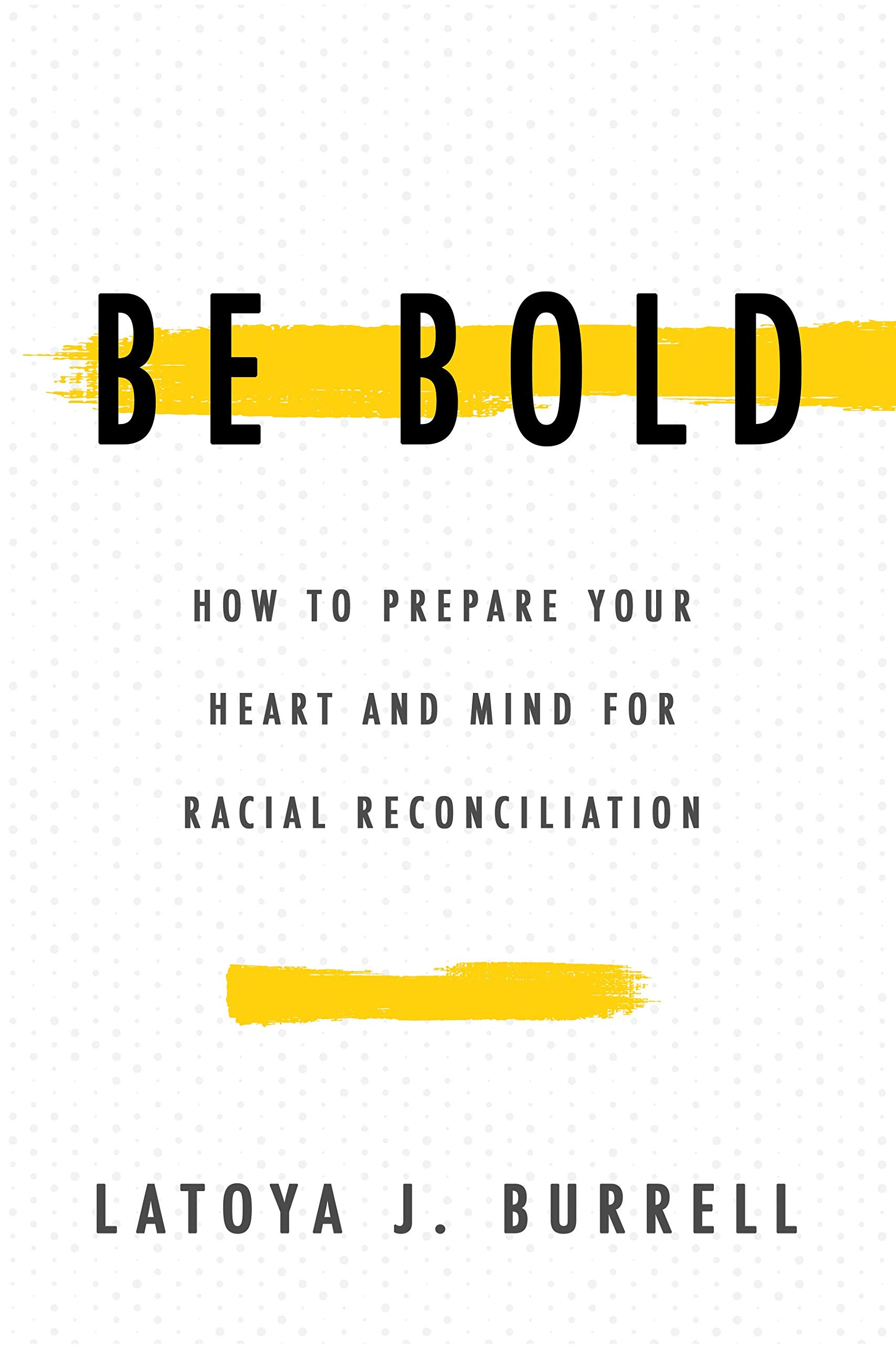 Book cover for Be bold : how to prepare your heart and mind for racial reconciliation