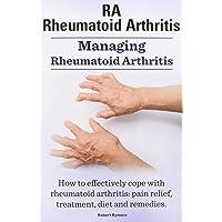 Rheumatoid Arthritis Ra. Managing Rheumatoid Arthritis. How to Effectively Cope with Rheumatoid Arthritis: Pain Relief, Treatment, Diet and Remedies.
