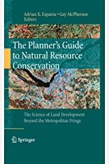 The Planner's Guide to Natural Resource Conservation:: The Science of Land Development Beyond the Metropolitan Fringe Kindle Edition