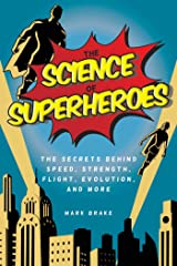 The Science of Superheroes: The Secrets Behind Speed, Strength, Flight, Evolution, and More Kindle Edition