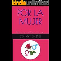 POR LA MUJER: Poesías que enaltecen a la mujer (Spanish Edition)