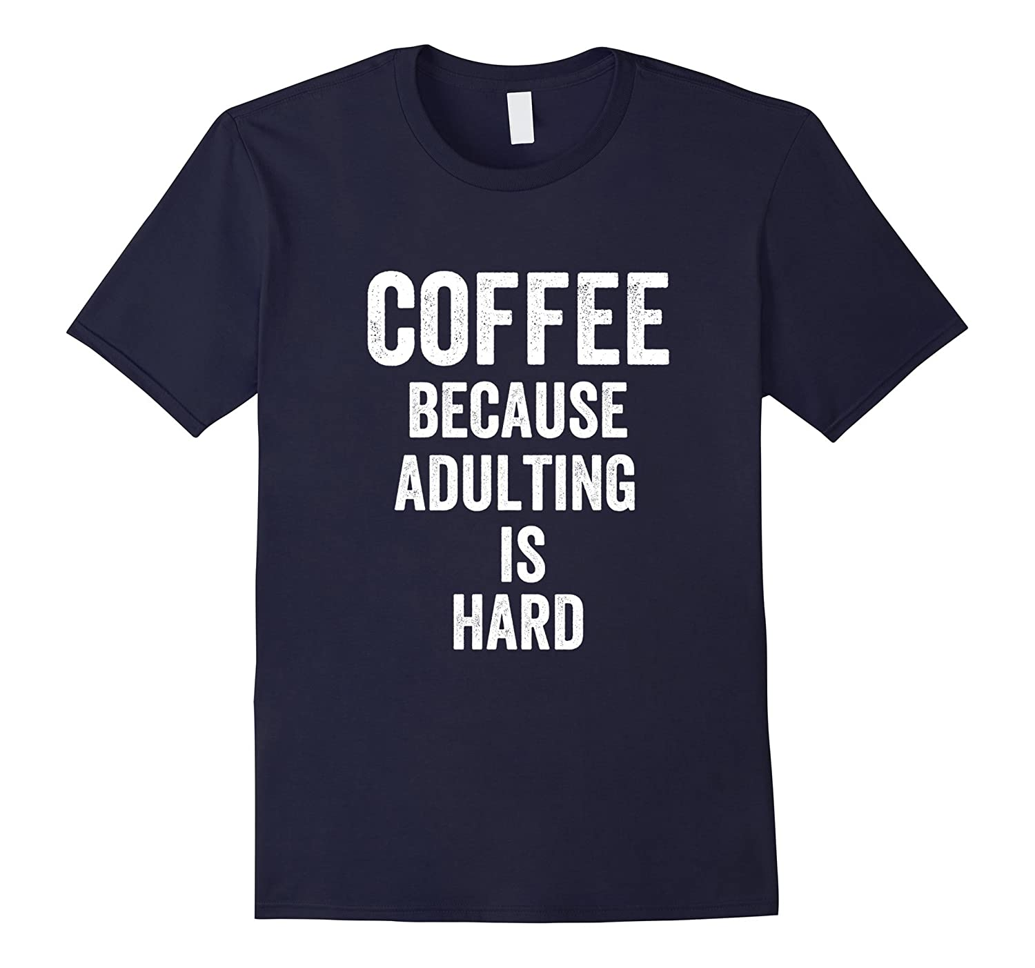 Coffee Because Adulting Is Hard T-Shirt Coffee Night-PL