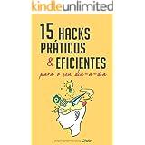 15 Hacks Práticos e Eficientes para o seu Dia-a-Dia