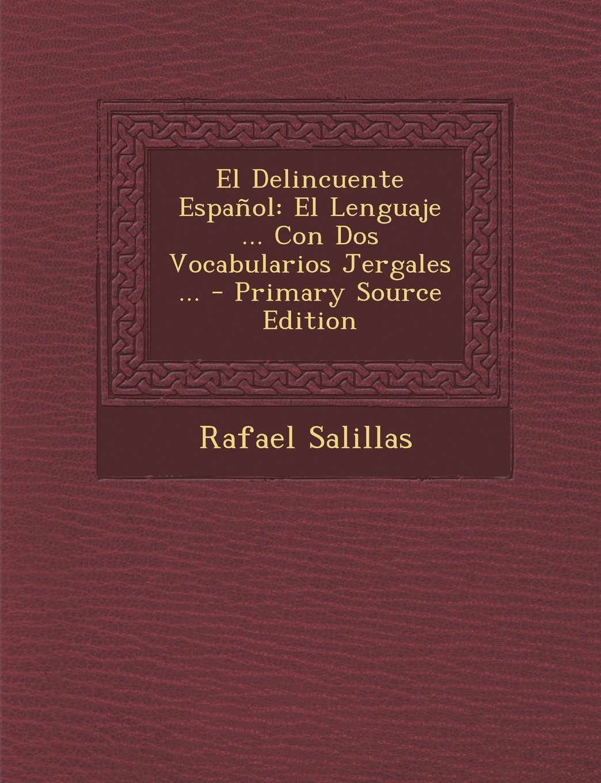 Download El Delincuente Espanol: El Lenguaje ... Con DOS Vocabularios Jergales ... - Primary Source Edition (Spanish Edition) pdf