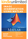 Image Segmentation Using MATLAB: Digital Image Processing with Source Code