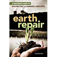 Earth Repair: A Grassroots Guide to Healing Toxic and Damaged Landscapes