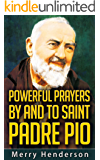 POWERFUL PRAYERS BY AND TO SAINT PADRE PIO