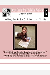 Writing Books for Children and Youth (Boot Camp for Christian Writers Book 12)