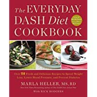 The Everyday DASH Diet Cookbook: Over 150 Fresh and Delicious Recipes to Speed Weight Loss, Lower Blood Pressure, and…