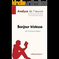Bonjour tristesse de Françoise Sagan (Analyse de l'oeuvre): Comprendre la littérature avec lePetitLittéraire.fr (Fiche de lecture) (French Edition)