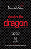 Deceive the Dragon: Negotiating to retain power (The Dao of Negotiation: The Path Between Eastern Strategies and Western Minds Book 2)