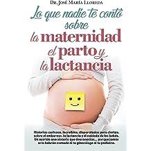 Lo que nadie te contó sobre la maternidad, el parto y la lactancia (Sociedad actual) (Spanish Edition) Apr 30, 2018