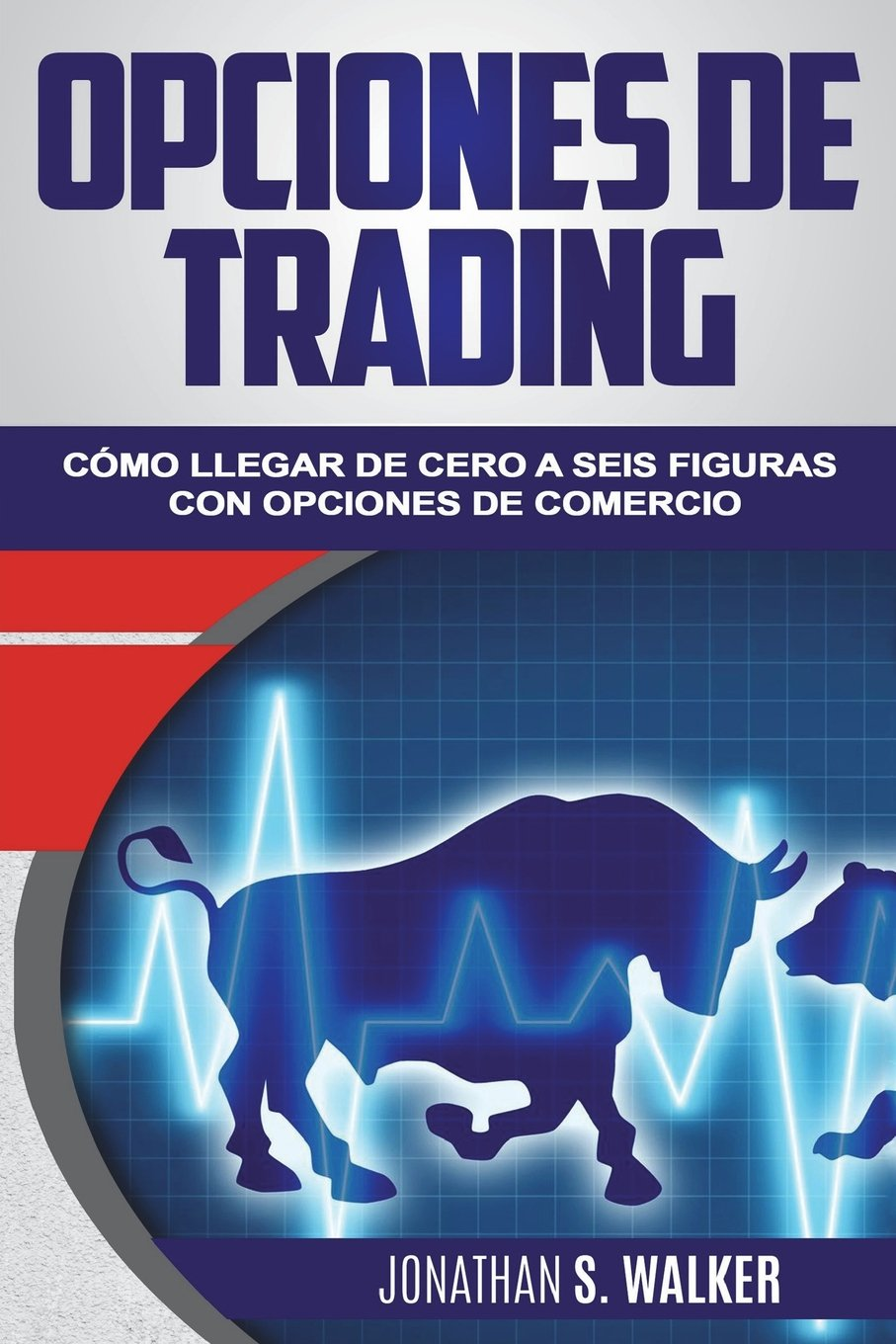 Opciones de trading: cómo llegar de cero a seis figuras con opciones de trading (Libro en Español / Spanish Book Version): Options Trading: How To Get ... With Options Trading (Spanish Edition) PDF