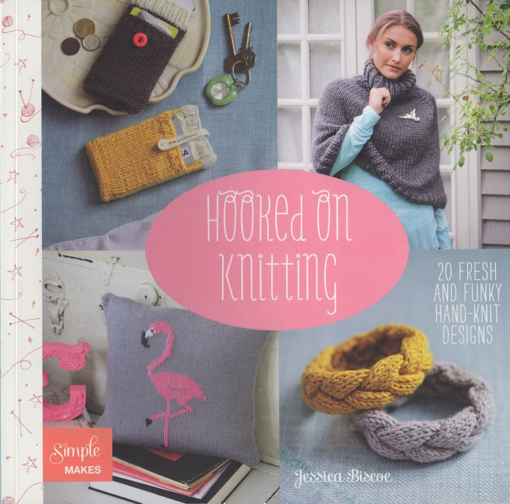 Hooked On Knitting 20 Fresh And Funky Hand Knit Designs Simple