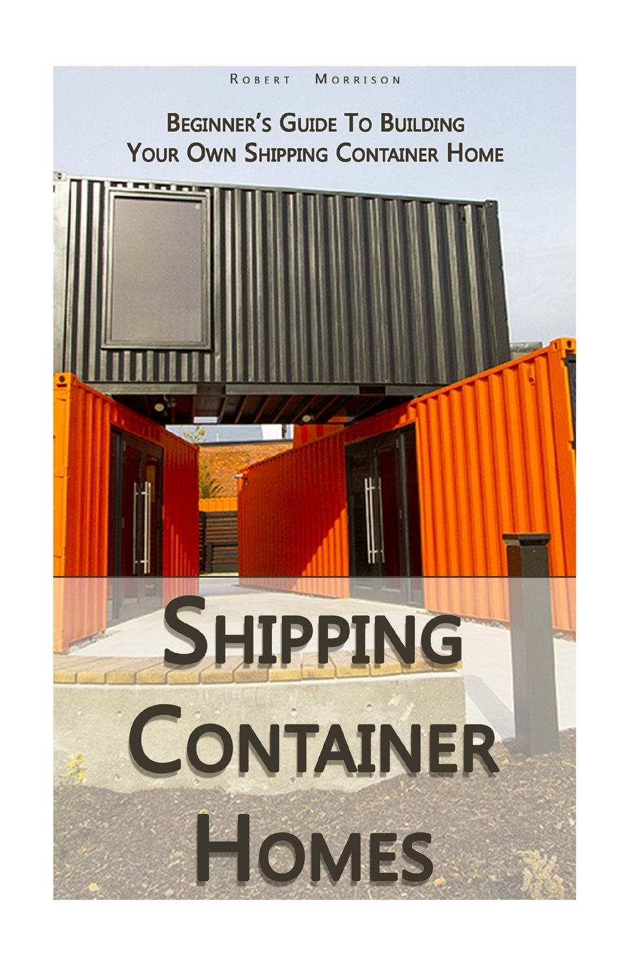 Shipping Container Homes: Beginner\'s Guide To Building Your Own ...