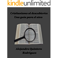 Cristianismo al descubierto: Una guía para el ateo