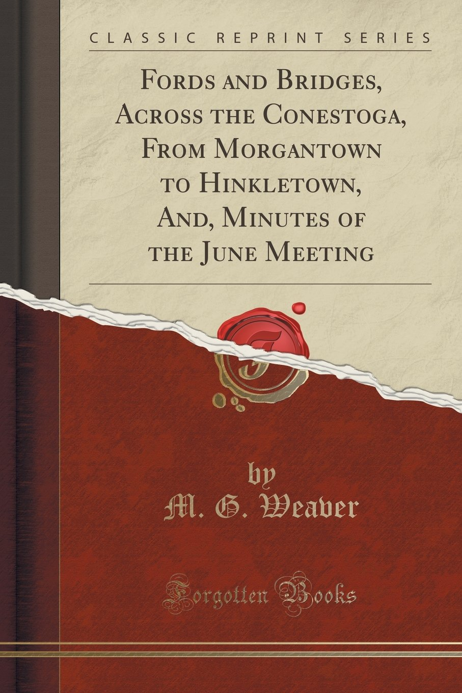 Fords and Bridges, Across the Conestoga, From Morgantown to Hinkletown, And, Minutes of the June Meeting (Classic Reprint) ebook