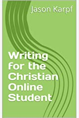 Writing for the Christian Online Student Kindle Edition