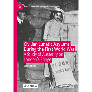 Civilian Lunatic Asylums During the First World War: A Study of Austerity on London's Fringe (Mental Health in…