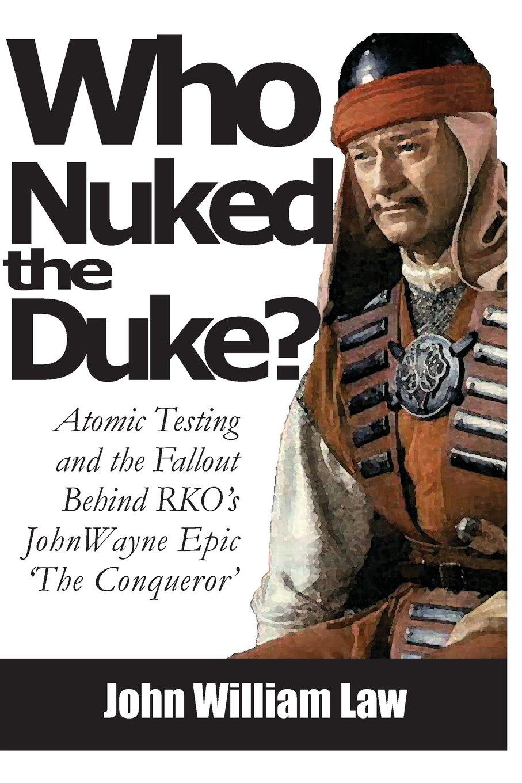 Read Online Who Nuked the Duke: John Wayne, Susan Hayward & the Story of 'The Conqueror' pdf