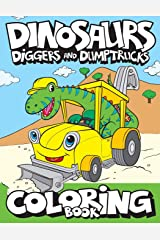 Dinosaurs, Diggers, And Dump Trucks Coloring Book: Cute and Fun Dinosaur and Truck Coloring Book for Kids & Toddlers - Childrens Activity Books - ... 4-8 (Big Dreams Art Supplies Coloring Books) Paperback