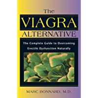 The Viagra Alternative: The Complete Guide to Overcoming Erectile Dysfunction Naturally