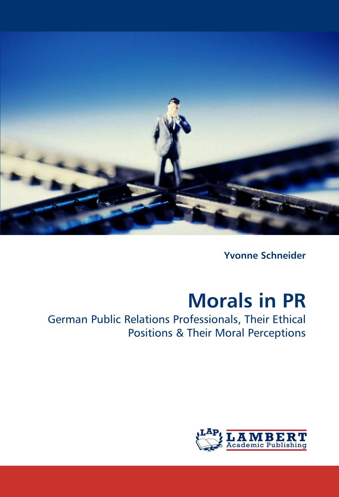 Read Online Morals in PR: German Public Relations Professionals, Their Ethical Positions & Their Moral Perceptions pdf epub