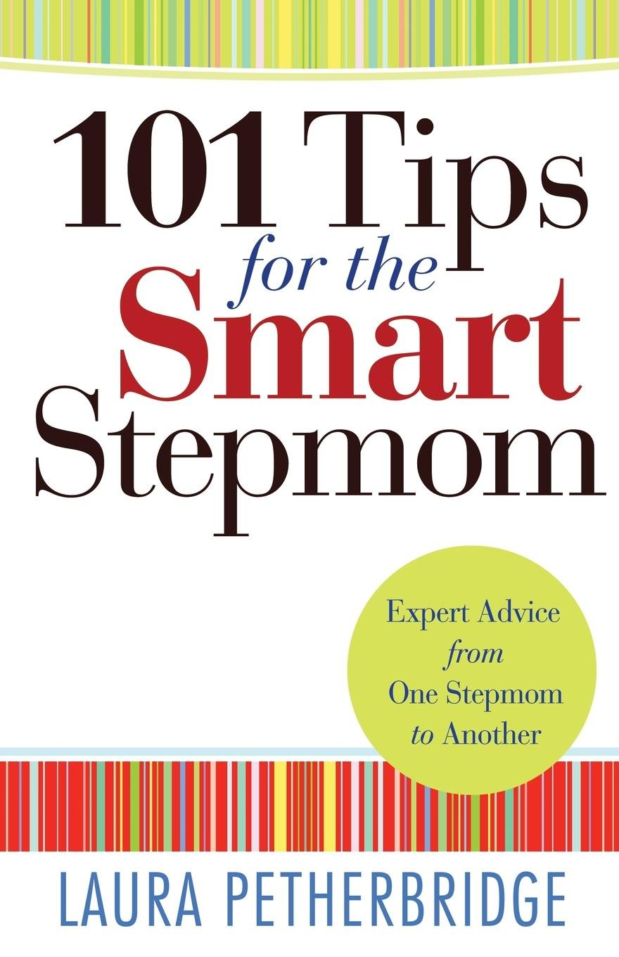 101 Tips for the Smart Stepmom: Expert Advice From One Stepmom to Another:  Laura Petherbridge: 9780764212215: Amazon.com: Books