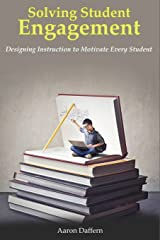 Solving Student Engagement: Designing Instruction to Motivate Every Student Paperback