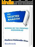 WORDS OF THE PROPHET MUHAMMAD: 200 Selected Ahadith By Maulana Wahiduddin Khan