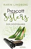 Der Bodyguard: Prescott Sisters 5 - Liebesroman (German Edition)