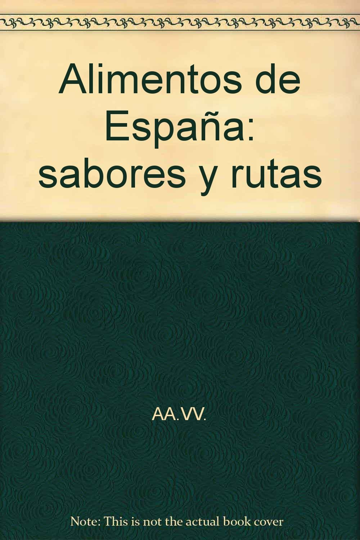 Alimentos de España: sabores y rutas: Amazon.es: AA.VV.: Libros