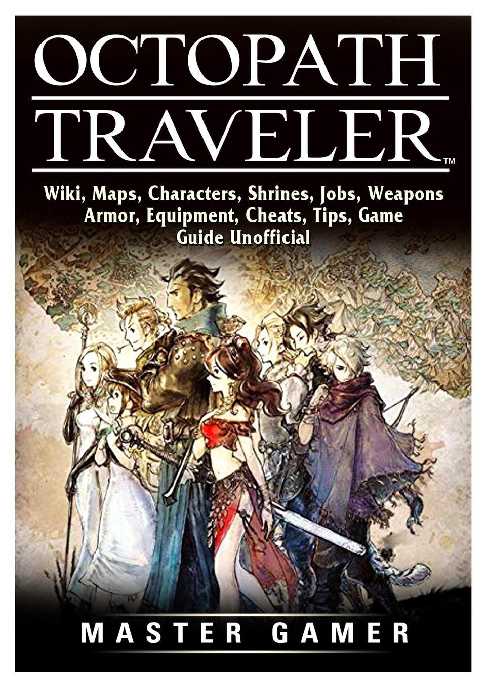 Octopath Traveler, Wiki, Maps, Characters, Shrines, Jobs, Weapons ...