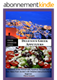 Greek Cookbook Series:- Delicious Greek Appetizers: Delicious Homemade Greek Appetizer Recipe one can make from scratch with Detailed Instructions for ... healthy, appetizers (English Edition)
