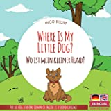 Where Is My Little Dog? - Wo ist mein kleiner Hund?: English German Bilingual Children's picture Book (Where is...? Wo…