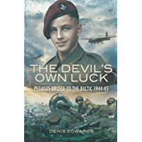 The Devil's Own Luck: Pegasus Bridge to the Baltic, 1944–45 (Pegasus Bridge to the Baltic 1944-45)