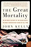 The Great Mortality: An Intimate History of the Black Death, the Most Devastating Plague of All Time
