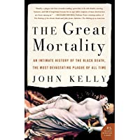 The Great Mortality: An Intimate History of the Black Death, the Most Devastating...