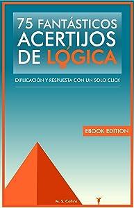 75 fantásticos acertijos de lógica: Explicación y respuesta con un solo click (Spanish Edition