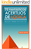 75 fantásticos acertijos de lógica: Explicación y respuesta con un solo click