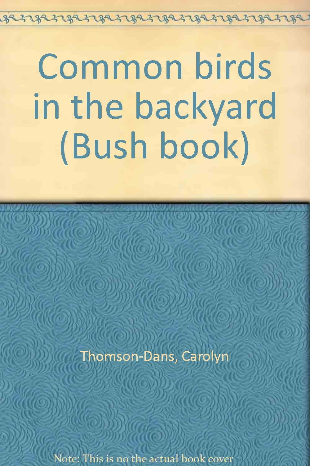 common birds in the backyard bush books carolyn dell john