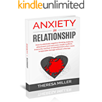 ANXIETY in RELATIONSHIP: How to Eliminate Negative Thinking, Jealousy, Attachment and Overcome Couple Conflicts. Insecurity and Fear of Abandonment Often ... Without a Therapy (Anxiety Series Book 1)