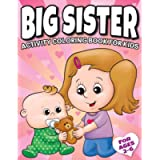 Big Sister Activity Coloring Book For Kids Ages 2-6: Cute New Baby Gifts Workbook For Girls with Mazes, Dot To Dot, Word…