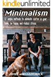 Minimalism: 12 simple methods to eliminate clutter in your home, be happy and reduce stress (Minimalism, Simple Living, Declutter, Living with less)