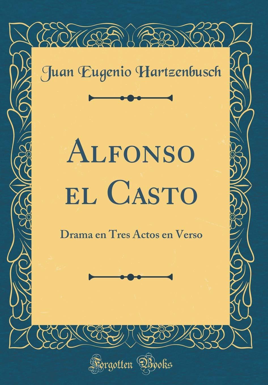 Alfonso El Casto: Drama En Tres Actos En Verso (Classic ...