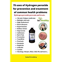 75 uses of Hydrogen peroxide for prevention and treatment of common health problems...