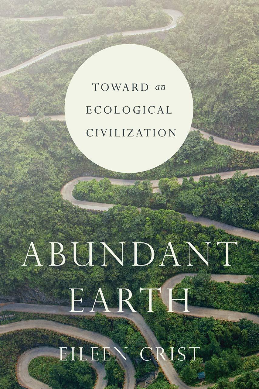 Abundant Earth: Toward an Ecological Civilization: Crist, Eileen ...